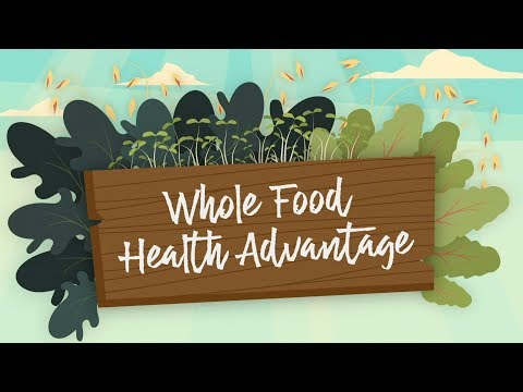 Whole Food Health Advantage | What Is Whole Food Nutrition?