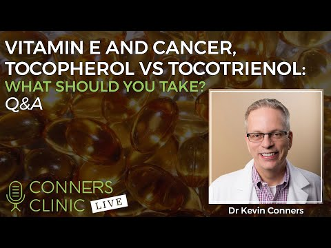 Vitamin E and Cancer, Tocopherol vs Tocotrienol: What Should You Take?   Conners Clinic Live