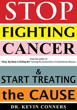 stop-fighting-cancer-start-treating-the-cause-alternative-natural-treatment-dr-kevin-conners-clinic-250