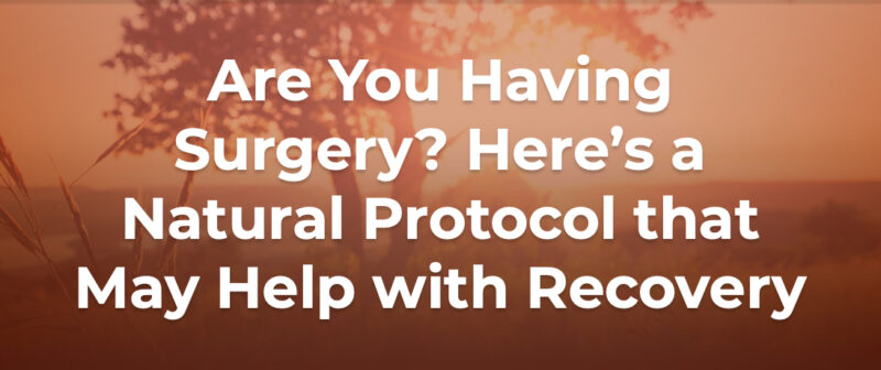 Are-You-Having-Surgery-Heres-a-Natural-Protocol-that-May-Help-with-Recovery